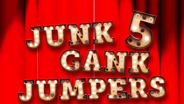 Junk Gank Jumpers