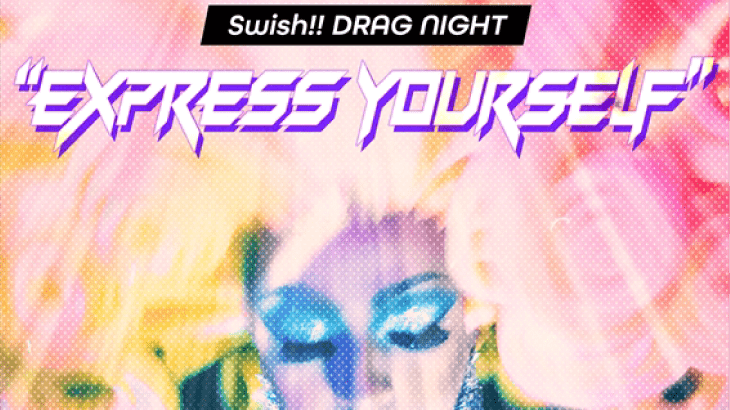 "Swish!! DRAG NIGHT ""EXPRESS YOURSELF"""